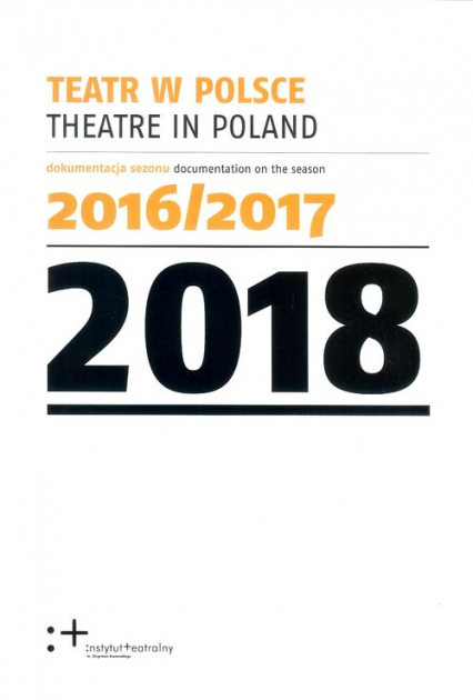 Teatr w Polsce 2018 Dokumentacja sezonu 2016/2017 - zbiorowa Praca | okładka