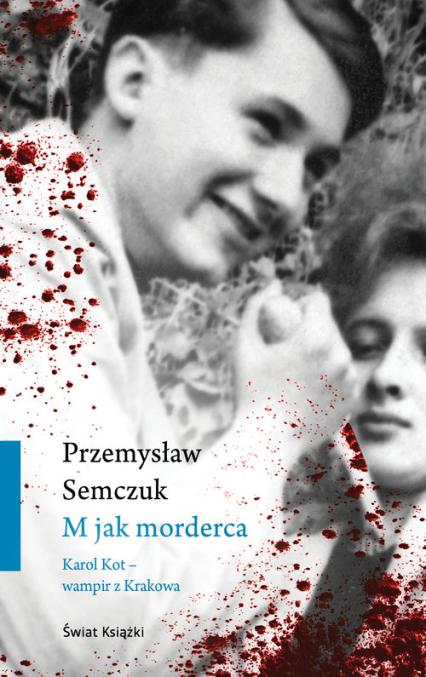 M jak morderca Karol Kot - wampir z Krakowa - Przemysław Semczuk | okładka