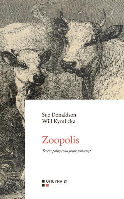 Zoopolis Teoria polityczna praw zwierząt - Donaldson Sue, Kymlicka Will | okładka