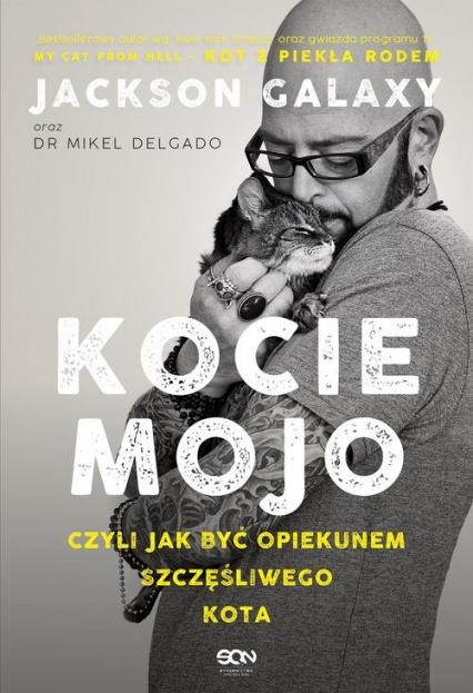 Kocie mojo czyli jak być opiekunem szczęśliwego kota - Galaxy Jackson, Delgado Mikel, Rock Bobby | okładka