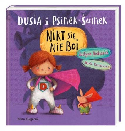 Dusia i Psinek-Świnek Nikt się nie boi - Justyna Bednarek | okładka