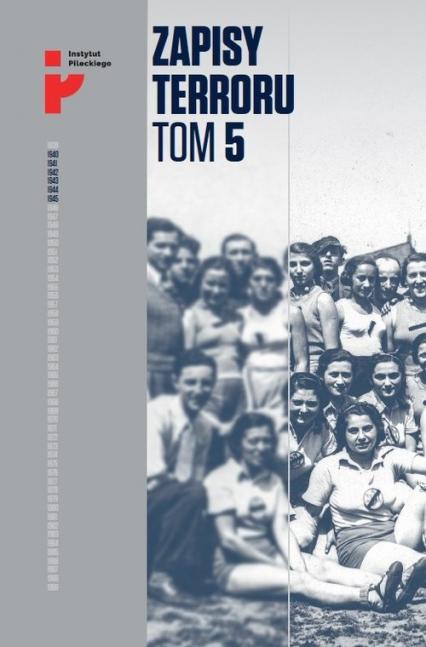 Zapisy Terroru Tom 5. Auschwitz-Birkenau. Życie w fabryce śmierci / Instytut Solidarności i Męstwa - zbiorowa Praca | okładka