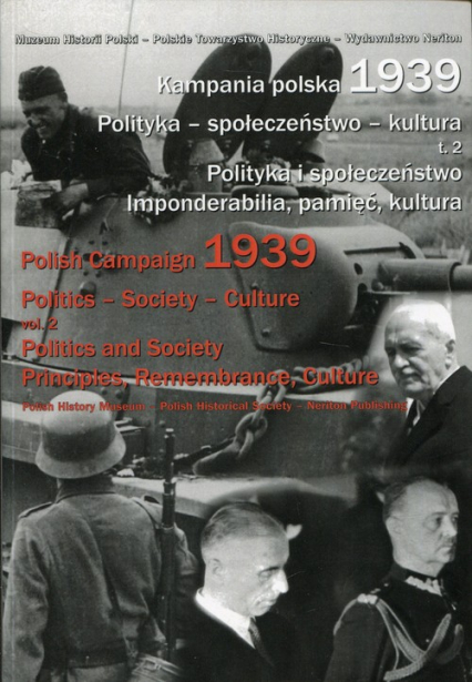 Kampania polska 1939 Polityka społeczeństwo kultura Tom 2 Polityka i społeczeństwo. Imponderabilia, pamięć, kultura - zbiorowa Praca | okładka