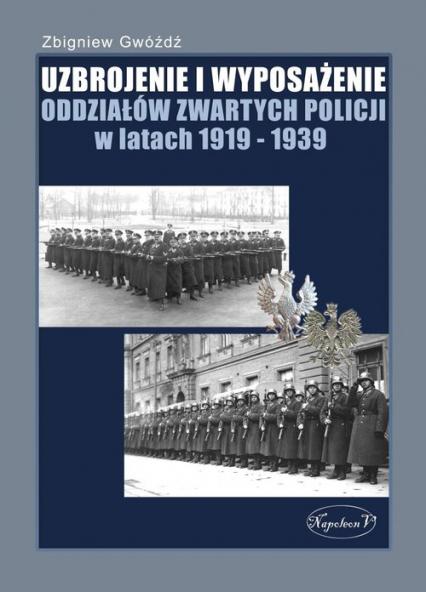 Uzbrojenie i wyposażenie oddziałów zwartych policji w latach 1919-1939 - Zbigniew Gwóźdź | okładka