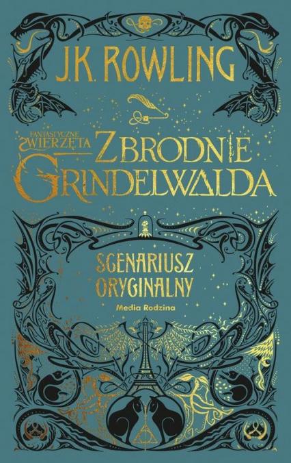 Fantastyczne zwierzęta Zbrodnie Grindelwalda Scenariusz oryginalny - Rowling Joanne K. | okładka