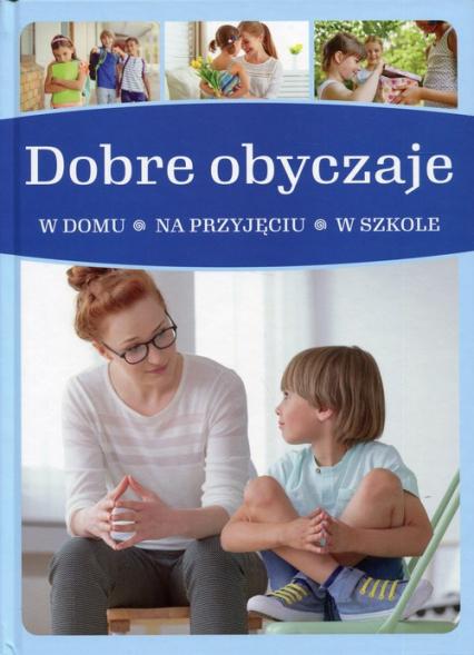 Dobre obyczaje w domu - na przyjęciu - w szkole - Jarosław Górski | okładka