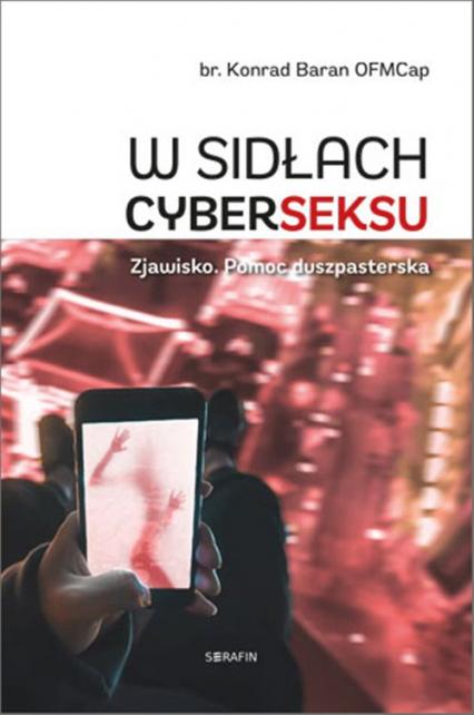 W sidłach cyberseksu Zjawisko. Pomoc duszpasterska - Konrad Baran | okładka