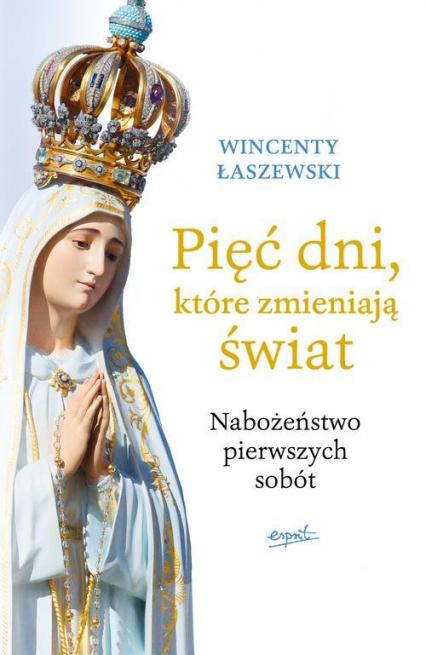 Pięć dni, które zmieniają świat Nabożeństwo pierwszych sobót - Wincenty Łaszewski | okładka
