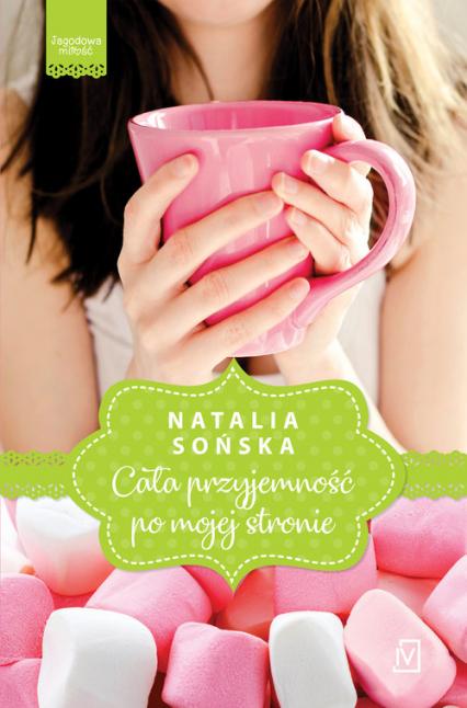 Cała przyjemność po mojej stronie Jagodowa miłość Tom 1 - Natalia Sońska | okładka