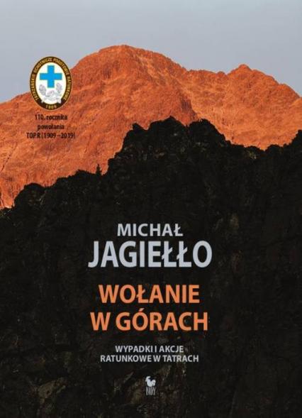 Wołanie w górach Wypadki i akcje ratunkowe w Tatrach - Michał Jagiełło | okładka