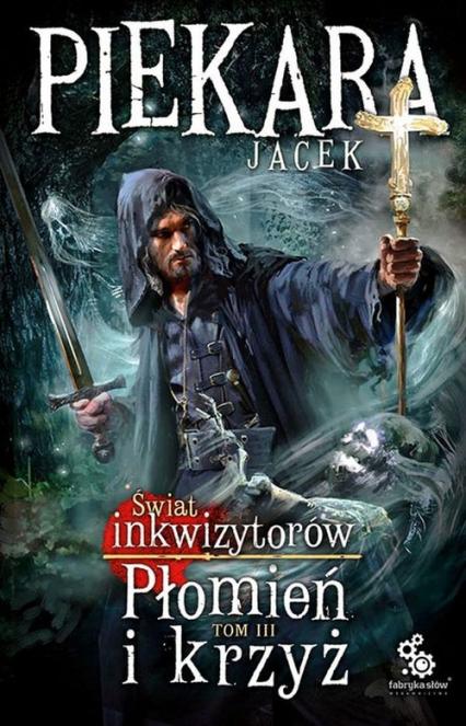 Świat Inkwizytorów Płomień i krzyż Tom 3 - Jacek Piekara | okładka