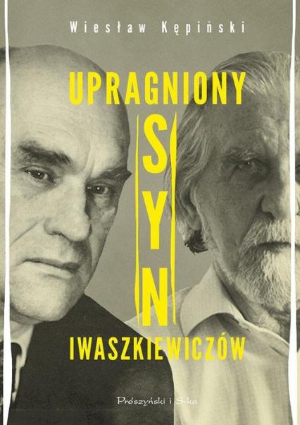 Upragniony syn Iwaszkiewiczów - Wiesław Kępiński | okładka