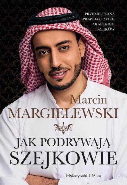 Jak podrywają szejkowie - Marcin Margielewski | okładka