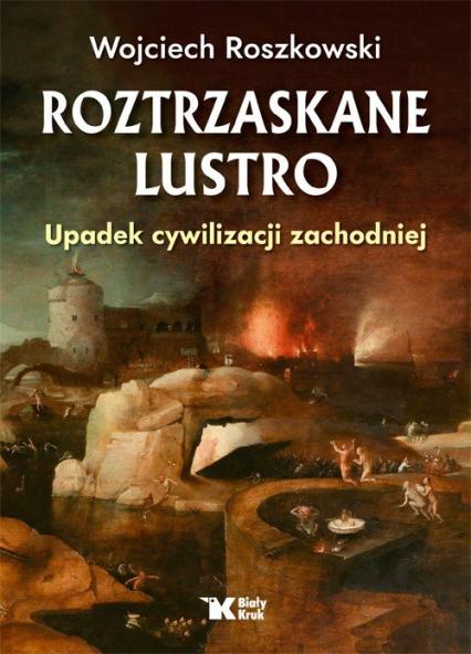 Roztrzaskane lustro Upadek cywilizacji zachodniej - Wojciech Roszkowski | okładka