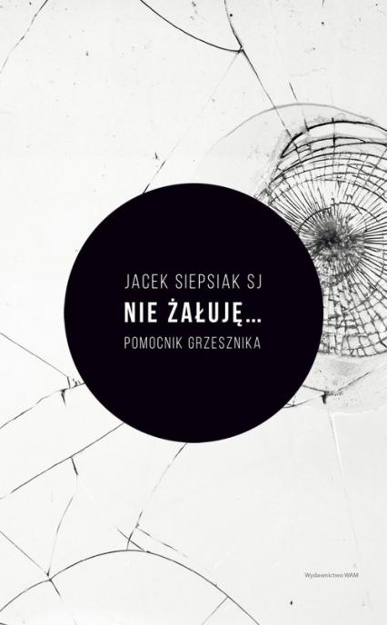 Nie żałuję... - Jacek Siepsiak   okładka