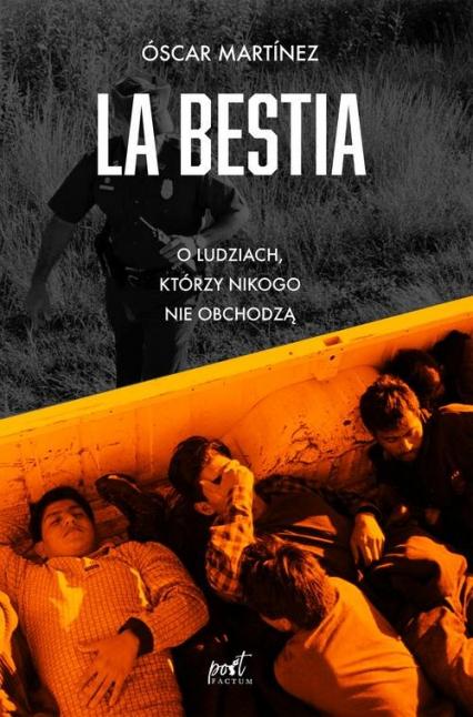 La Bestia O ludziach, którzy nikogo nie obchodzą - Óscar Martínez | okładka