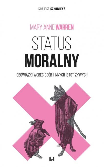 Status moralny Obowiązki wobec osób i innych istot żywych - Warren Mary Anne | okładka