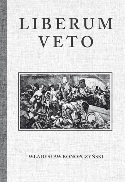 Liberum Veto Studium Porównawczo-Historyczne - Władysław Konopczyński | okładka