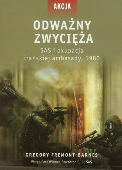 Odważny zwycięża SAS i okupacja irańskiej ambasady 1980 - Gregory Fremont-Barnes | okładka