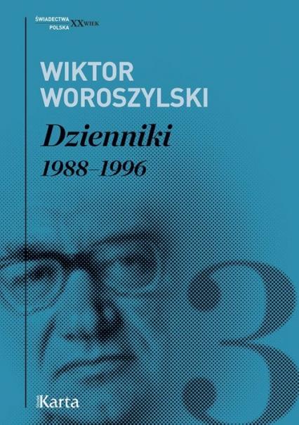 Dzienniki Tom 3 1988-1996 - Wiktor Woroszylski | okładka
