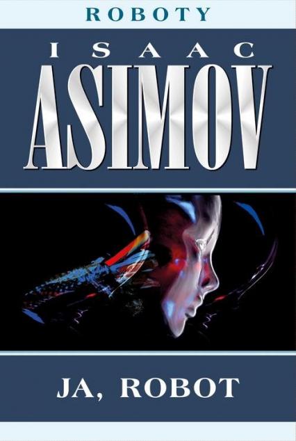 Roboty Tom 1 Ja robot - Isaac Asimov   okładka