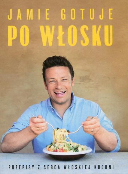 Jamie gotuje po włosku Przepisy z serca włoskiej kuchni - Jamie Oliver | okładka