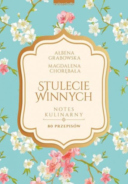 Stulecie Winnych Notes kulinarny 80 przepisów - Ałbena Grabowska | okładka