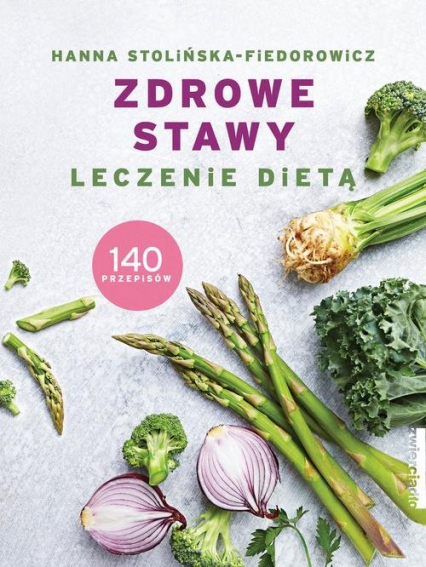 Zdrowe stawy Leczenie dietą 140 przepisów - Hanna Stolińska-Fiedorowicz | okładka