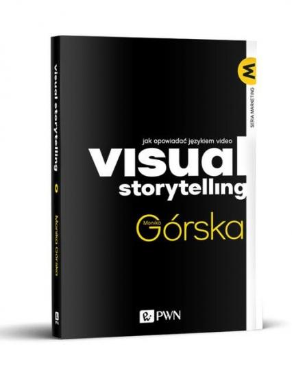 Visual Storytelling Jak opowiadać językiem video - Monika Górska | okładka