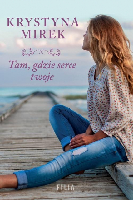 Tam, gdzie serce twoje - Krystyna Mirek | okładka