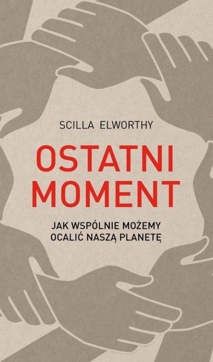 Ostatni moment Jak wspólnie możemy ocalić nasz świat - Scilla Elworthy | okładka