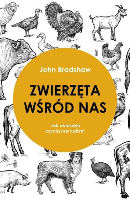 Zwierzęta wśród nas Jak zwierzęta czynią nas ludźmi - John Bradshaw   okładka