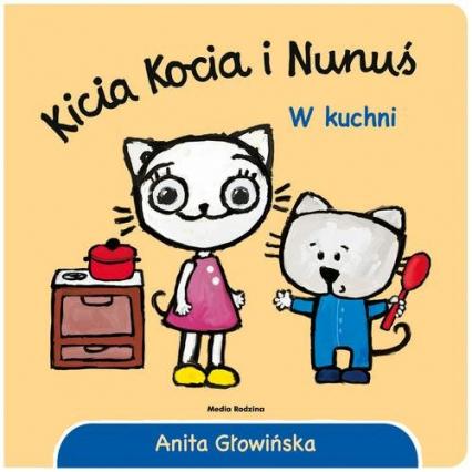 Kicia Kocia i Nunuś W kuchni - Anita Głowińska   okładka