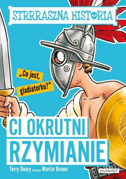 Strrraszna historia Ci okrutni Rzymianie - Terry Deary   okładka
