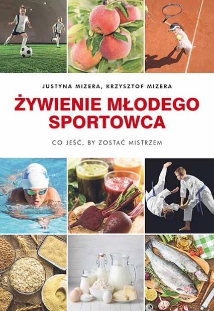 Żywienie młodego sportowca Co jeść, by zostać mistrzem - Mizera Justyna, Mizera Krzysztof | okładka
