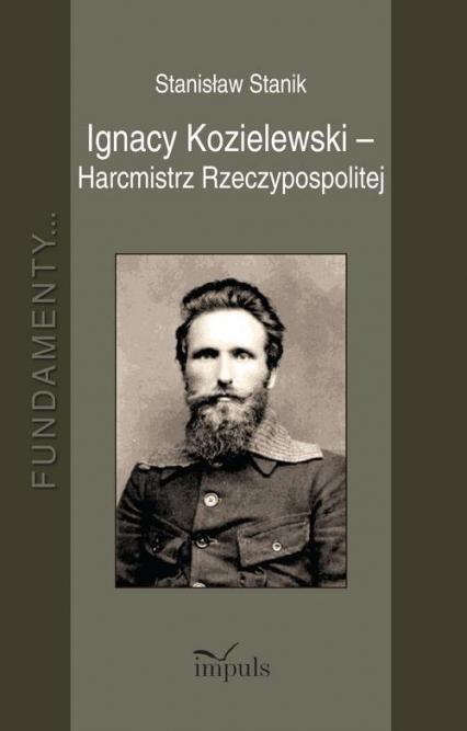 Ignacy Kozielewski - Harcmistrz Rzeczypospolitej - Stanisław Stanik | okładka