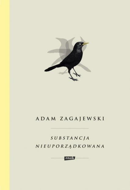Substancja nieuporządkowana - Adam Zagajewski | okładka