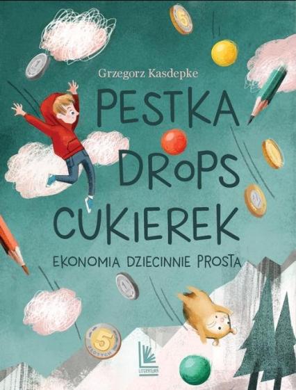 Pestka, drops, cukierek Ekonomia dziecinnie prosta - Grzegorz Kasdepke | okładka