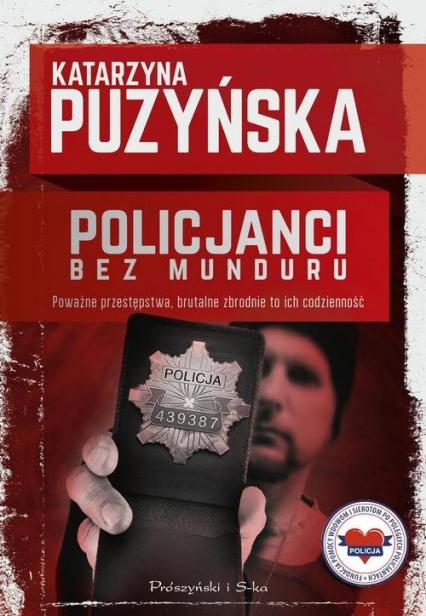 Policjanci. Bez munduru - Katarzyna Puzyńska | okładka