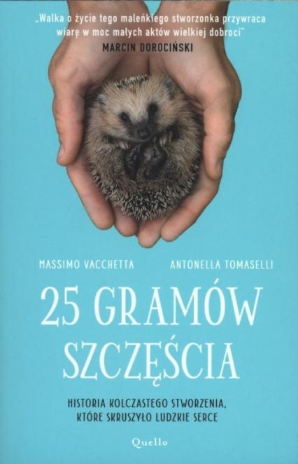 25 gramów szczęścia Historia kolczastego stworzenia, które skruszyło ludzkie serce - Vacchetta Massimo, Tomaselli Antonella | okładka