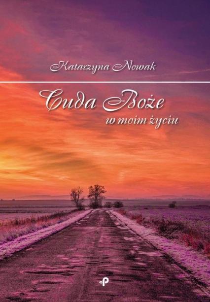 Cuda Boże w moim życiu - Katarzyna Nowak | okładka