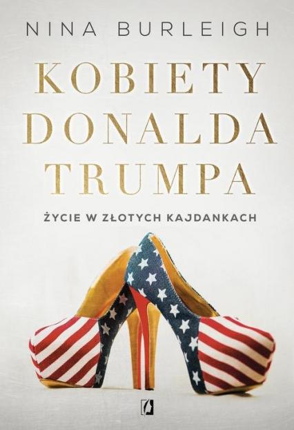 Kobiety Donalda Trumpa Życie w złotych kajdankach - Nina Burleigh | okładka