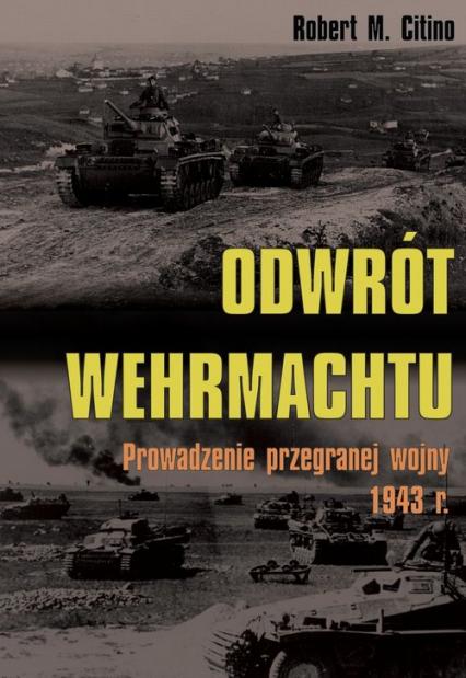 Odwrót Wehrmachtu Prowadzenie przegranej wojny 1943 roku - Citino Robert M. | okładka