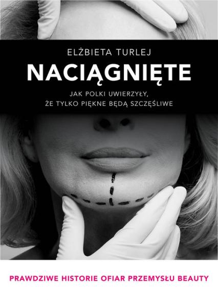 Naciągnięte Jak Polki uwierzyły, że tylko piękne będą szczęśliwe - Elżbieta Turlej | okładka