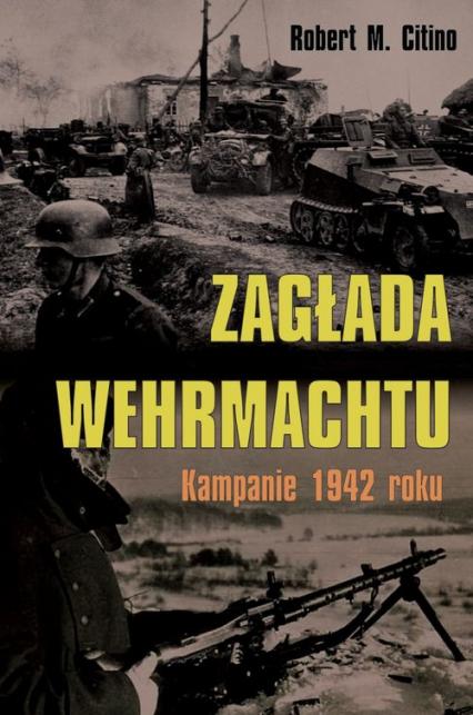 Zagłada Wehrmachtu Kampanie 1942 roku - Citino Robert M. | okładka
