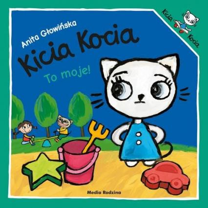 Kicia Kocia To moje! - Anita Głowińska | okładka