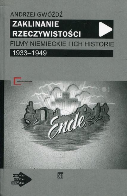 Zaklinanie rzeczywistości Filmy niemieckie i ich historie 1933-1949 - Andrzej Gwóźdź | okładka
