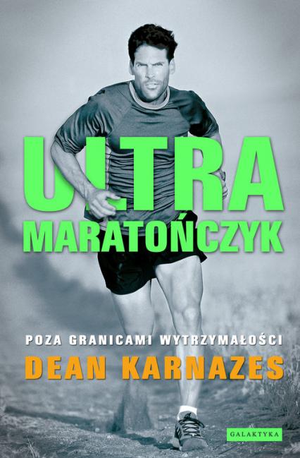 Ultramaratończyk Poza granicami wytrzymałości - Dean Karnazes | okładka