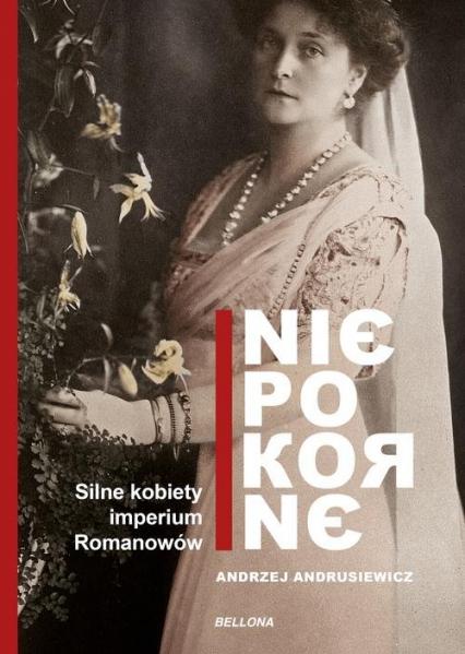 Niepokorne Silne kobiety imperium Romanowów - Andrzej Andrusiewicz | okładka