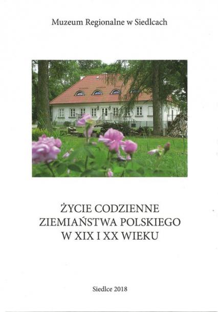 Życie codzienne ziemiaństwa polskiego w XIX i XX wieku -  | okładka